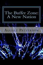 The Buffer Zone: The Buffer Zone: a New Nation by August Patterson (2016,...
