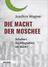 Die Macht der Moschee von Joachim Wagner (2018, Gebundene Ausgabe)