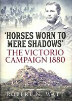 Horses Worn to Mere Shadows : The Victorio Campaign 1880, Hardcover by Watt, ...