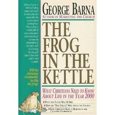 The Frog in the Kettle : What Christians Need To Know About Life In The Year 200