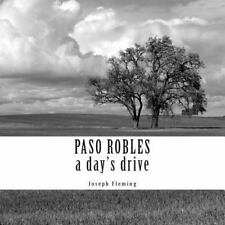 Paso Robles a Day's Drive by Joseph Fleming (2014, Paperback)