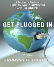 Get Plugged In  (3rd Edition): A Beginner's Guide for How to Use a Computer and