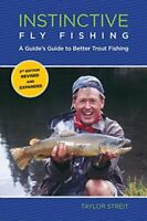 Instinctive Fly Fishing: A Guide's Guide to Better Trout Fi... by Streit, Taylor