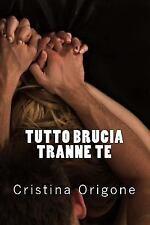 Tutto Brucia Tranne Te : La Verità Ha Sempre Due Facce by Cristina Origone...