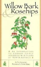 Willow Bark & Rosehips: An Introduction to Common Edible and Useful Wild Plants