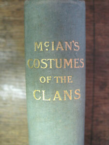 Antiquarian McIans Costumes of the Clans,1899`facsimile of 1845,Scotland,Nr.Fine
