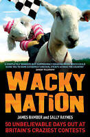 Wacky Nation: 50 Unbelievable Days Out at Britain's Craziest Contests, JAMES BAM