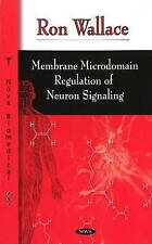 Membrane Microdomain Regulation of Neuron Signaling - New Book Wallace, Ron