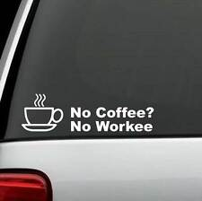 NO COFFEE NO WORKEE VINYL DECAL STICKER For Car Truck SUV or Laptop Decal Wall