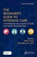 Beginner's Guide to Intensive Care : A Handbook for Junior Doctors and Allied...