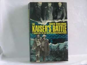 The Kaiser's Battle: 21st March, 1918 - The First Day of the German Spring Offen