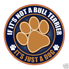 "NOT A BULL TERRIER JUST A DOG 5"" STICKER"