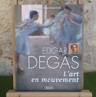 EDGAR DEGAS - L'ART EN MOUVEMENT - ATLAS 2009 - LIVRE EN TRÈS BON ÉTAT