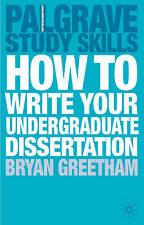 Greetham, Dr Bryan, How to Write your Undergraduate Dissertation (Palgrave Study