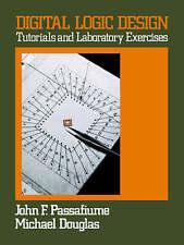 NEW Digital Logic Design: Tutorial and Laboratory Exercises by John Passafiume