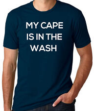 Men's My Cape is in the Wash T-Shirt