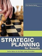 Strategic Planning for Results: By Sandra S Nelson
