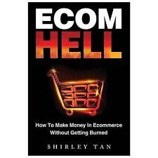 Ecom Hell: How to Make Money in Ecommerce Without Getting Burned (Paperback or S