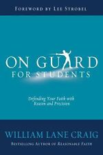 On Guard for Students : Defending Your Faith with Reason and Precision ISBN:...