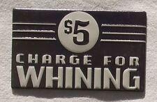 Charge for Whining $ 5 Gebühr für Beschwerden - USA Vintage Style Magnet Schild