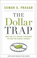 The Dollar Trap : How the U. S. Dollar Tightened Its Grip on Global Finance...