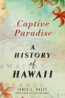 CAPTIVE PARADISE: A History of Hawaii Paperback by James L. Haley ~New~