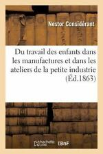 Du Travail des Enfants Dans les Manufactures et Dans les Ateliers de la...