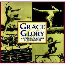 Grace and Glory : A Century of Women in the Olympics by Triumph Books Staff