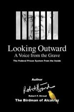 Looking Outward : A Voice from the Grave by Looking Outward and Robert Stroud...