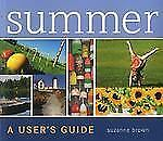 Summer: A  User's Guide - Acceptable - Brown, Suzanne - Paperback