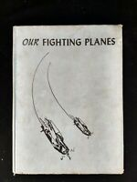 OUR FIGHTING PLANES: Story of U.S. Military Aircraft of World War II Kinert 1946