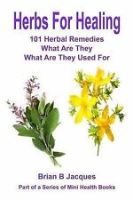 Herbs For Healing: 101 Herbal Remedies What Are They What Are They Used For (Min
