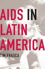 AIDS in Latin America: Sex, Class and Power, Frasca, Tim, Excellent Book