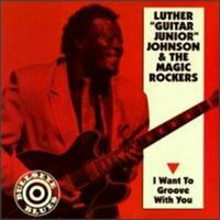 Luther 'Guitar Jr' Johnson : I Want to Groove With You CD (1999)