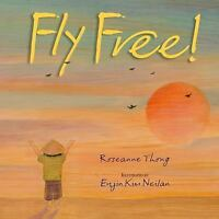 Fly Free! by Thong, Roseanne