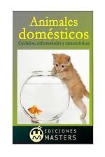 Animales Domésticos : Cuidados, Enfermedades y Características by Adolfo...
