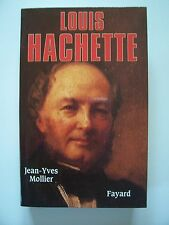 Louis Hachette ( Biographie )  / Jean-Yves Mollier / éd. Fayard - 1999
