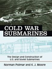 Cold War Submarines : The Design and Construction of U. S. and Soviet...