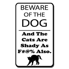 Beware Of The Dog And The Cats Are Shady As F Also Novelty Funny Metal Sign