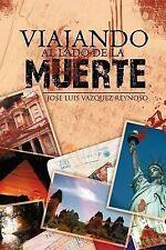 NEW Viajando Al Lado De La Muerte (Spanish Edition) by Luis Vazquez Reynoso