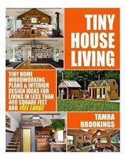Tiny House Living : Tiny Home Woodworking Plans and Interior Design Ideas for...