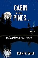 Cabin in the Pines... : And Murders in the Forest by Robert A. Busch (2010,...