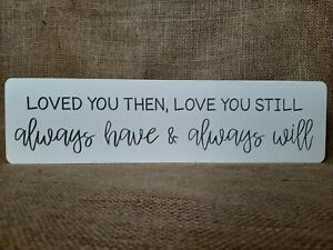 """Freestanding 18mm hand painted """"Loved you then, love you still"""" - Present / Gift"""
