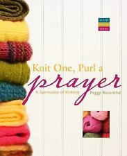 Knit One, Purl a Prayer: A Spirituality of Knitting: By Rosenthal, Peggy
