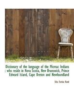 Dictionary of the Language of the Micmac Indians: Who Reside in Nova Scotia, ...