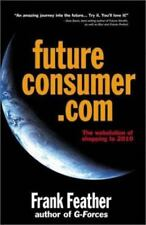 Future Consumer.com: The webolution of shopping to 2010, Feather, Frank, Good Bo