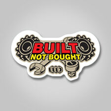 Built not Bought Sticker Vinyl Decal Bumper Funny Car Bike Van Tuning JDM Race