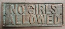 No Girls Allowed Sign Plaque made of cast iron metal