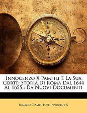 Innocenzo X Pamfili E La Sua Corte: Storia Di Roma Dal 1644 Al 1655 : Da Nuovi D