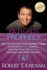 Rich Dad s Prophecy : Why the Biggest Stock Market Crash in History Is Still